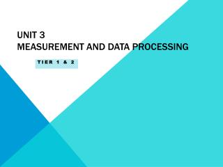 UNIT 3  MEASUREMENT AND DATA PROCESSING