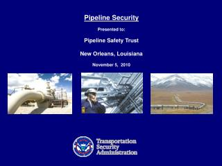 Pipeline Security  Presented to:   Pipeline  Safety Trust New Orleans, Louisiana