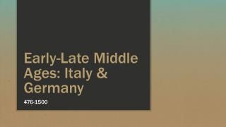 Early-Late Middle Ages:  Italy & Germany