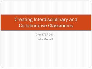 Creating Interdisciplinary and Collaborative Classrooms