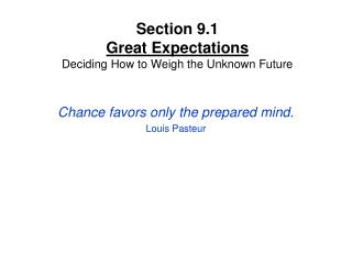 Section 9.1 Great Expectations Deciding How to Weigh the Unknown Future