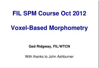 FIL SPM  Course  Oct 2012 Voxel-Based Morphometry
