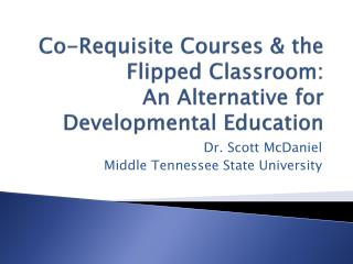Co-Requisite Courses & the Flipped Classroom: An Alternative for Developmental Education