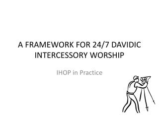A FRAMEWORK FOR 24/7 DAVIDIC INTERCESSORY WORSHIP