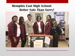 Memphis East High School:   		Better Safe Than Sorry!