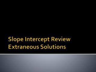 Slope Intercept Review Extraneous Solutions