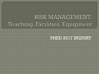RISK MANAGEMENT:  Teaching, Facilities, Equipment