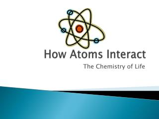 How Atoms Interact