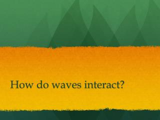 How do waves interact?