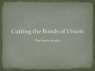 Cutting the Bonds of Union: