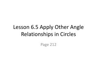 Lesson 6.5 Apply Other Angle Relationships in Circles