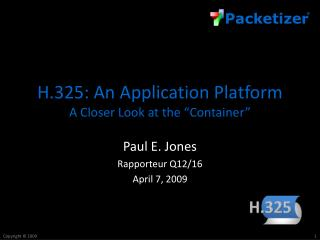 "H.325: An Application Platform A Closer Look at the ""Container"""