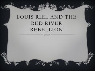 Louis riel and the red river rebellion
