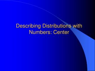 Describing Distributions with Numbers: Center