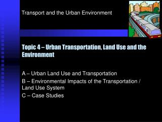 Topic 4 – Urban Transportation, Land Use and the Environment