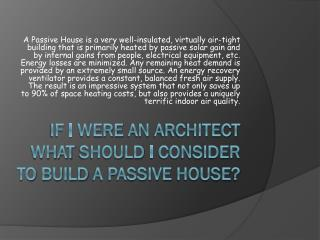 if  I  were  an  architect what should  I  consider  to  build  a passive  house ?