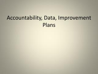 Accountability, Data, Improvement Plans
