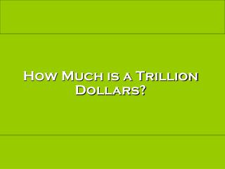 How Much is a Trillion Dollars?