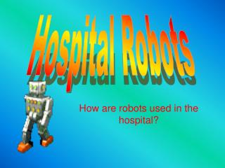 How are robots used in the hospital?