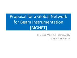 Proposal for a Global Network for Beam Instrumentation [BIGNET]
