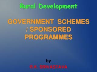Rural Development GOVERNMENT  SCHEMES / SPONSORED  PROGRAMMES