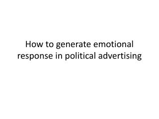 How to generate emotional response in political advertising