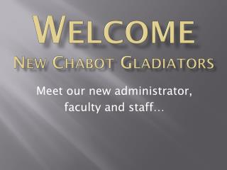 Welcome N ew  Chabot Gladiators