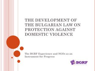 THE DEVELOPMENT OF THE BULGARIAN LAW ON PROTECTION AGAINST DOMESTIC VIOLENCE