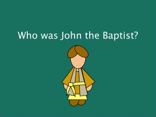 Who was John the Baptist?
