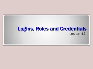 Logins, Roles and Credentials