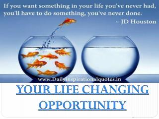 YOUR LIFE CHANGING  OPPORTUNITY