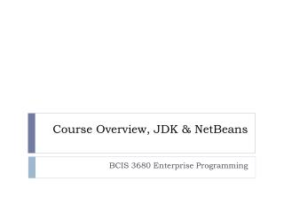 Course Overview, JDK &  NetBeans
