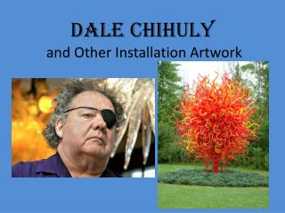Dale  Chihuly  and Other Installation Artwork
