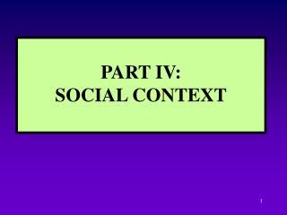PART IV: SOCIAL CONTEXT