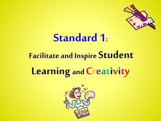 Standard 1 :   Facilitate and Inspire  Student Learning  and  C r e a t i v i t y