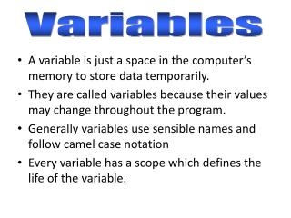 A variable is just a space in the computer's memory to store data temporarily.