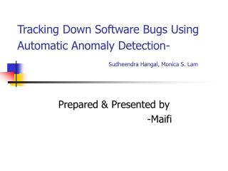 Tracking Down Software Bugs Using Automatic Anomaly Detection- Sudheendra Hangal, Monica S. Lam