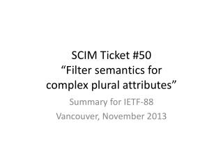 "SCIM Ticket #50 ""Filter semantics  for complex  plural attributes"""