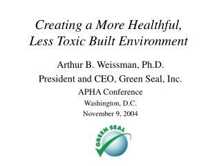 Creating a More Healthful, Less Toxic Built Environment