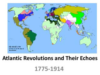 Atlantic Revolutions and Their  Echoes