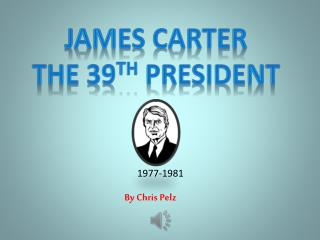 J ames Carter The 39 th  President
