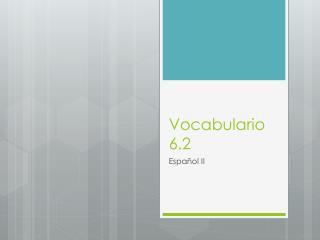Vocabulario  6.2