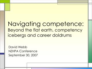 Navigating competence: Beyond the flat earth, competency icebergs and career doldrums