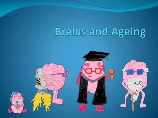 Brains and Ageing