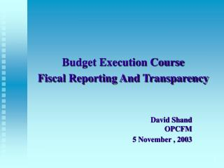 Budget Execution Course Fiscal Reporting And Transparency