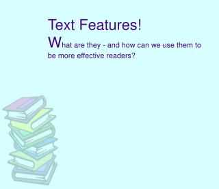 Text Features! W hat are they - and how can we use them to be more effective readers?