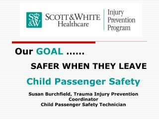 Our GOAL …… SAFER WHEN THEY LEAVE Child Passenger Safety
