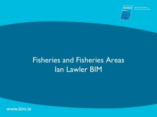 Fisheries and Fisheries Areas Ian Lawler BIM