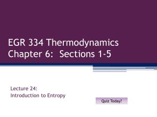EGR 334 Thermodynamics Chapter 6:  Sections 1-5