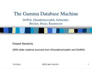 The Gamma Database Machine DeWitt, Ghandeharizadeh, Schneider, Bricker, Hsiao, Rasmussen